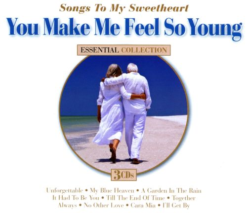 Songs to my sweetheart you make me feel so young various artists songs to my sweetheart you make me feel so young altavistaventures Choice Image