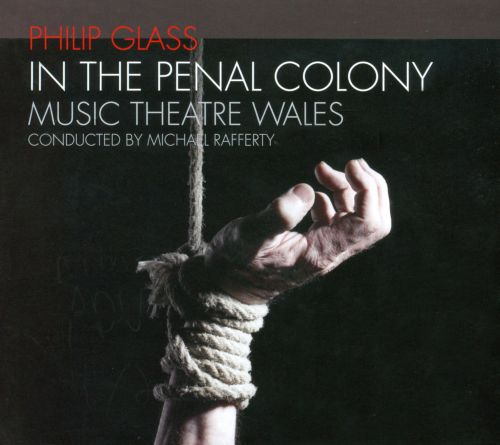 Philip Glass: In the Penal Colony