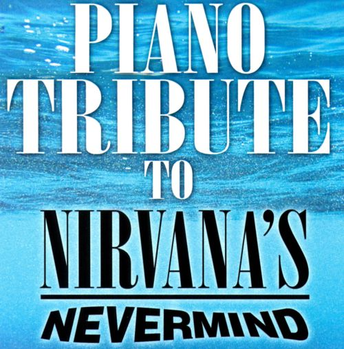 Piano Tribute to Nirvana's Nevermind