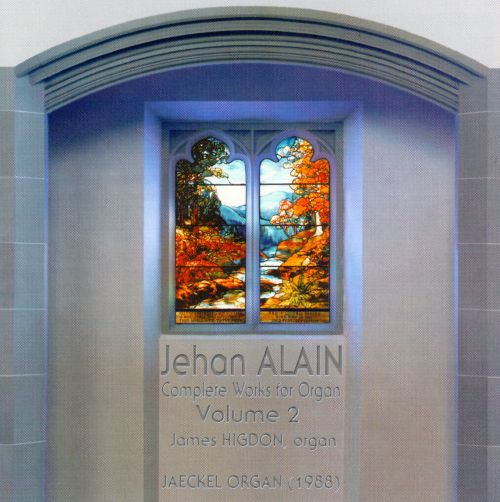 Jehan Alain: Complete Works for Organ, Vol. 2