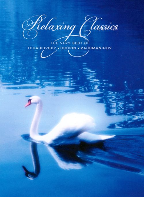 Relaxing Classics: The Very Best of Tchaikovsky, Chopin, Rachmaninov