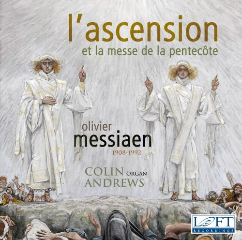 Olivier Messiaen: L'Ascension; La Messe de la Pentecôte