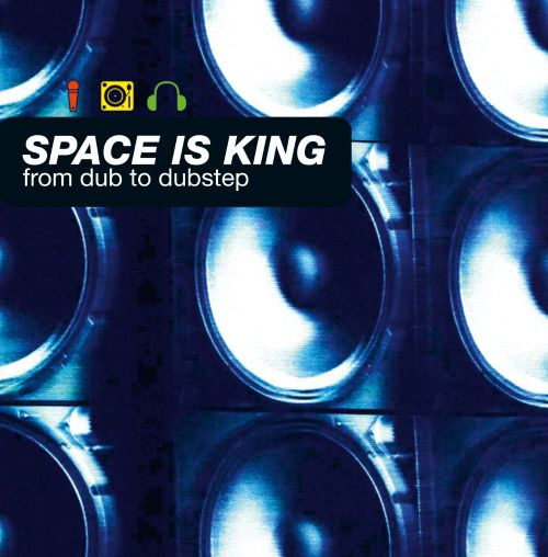 Space Is King: From Dub to Dubstep