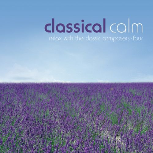 Classical Calm: Relax With Classics, Vol. 4