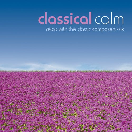 Classical Calm: Relax With Classics, Vol. 6