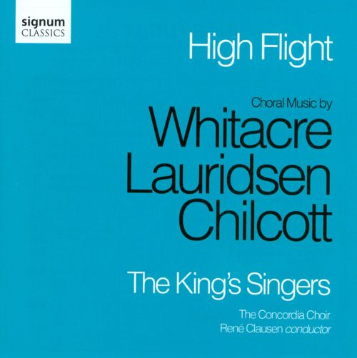 High Flight: Choral Music by Whitacre, Lauridsen, Chilcott