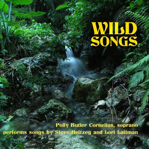 Wild Songs: Polly Butler Cornelius performs songs by Steve Heitzeg and Lori Laitman