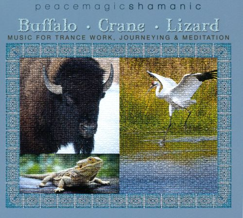 Buffalo/Crane/Lizard: Music For Trance Work, Journeying & Meditation