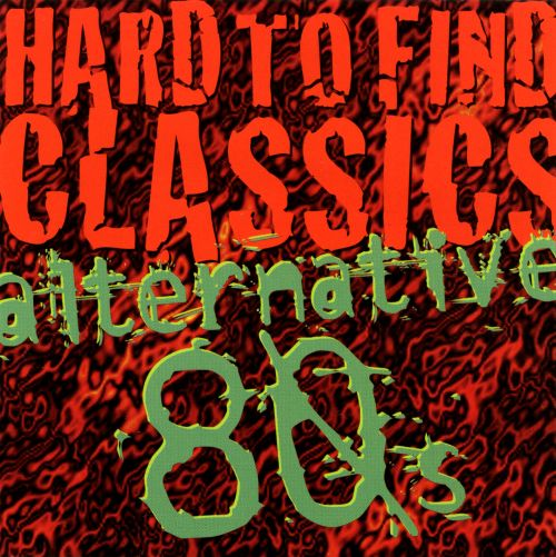 Hard to Find Classics: Alternative 80's