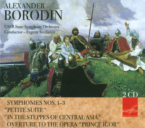 Alexander Borodin: Symphonies Nos. 1-3; Petite Suite; In the Steppes of Central Asia; Overture to the Opera