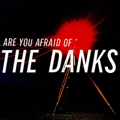 Are You Afraid of the Danks?