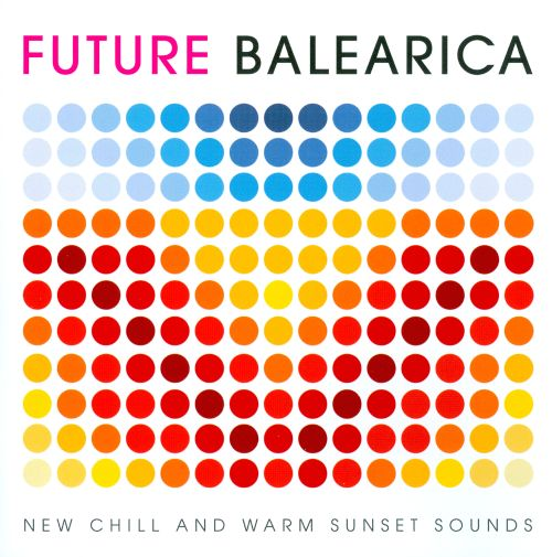 Future Balearica, Vol. 1: New Chill and Warm Laidback Sounds
