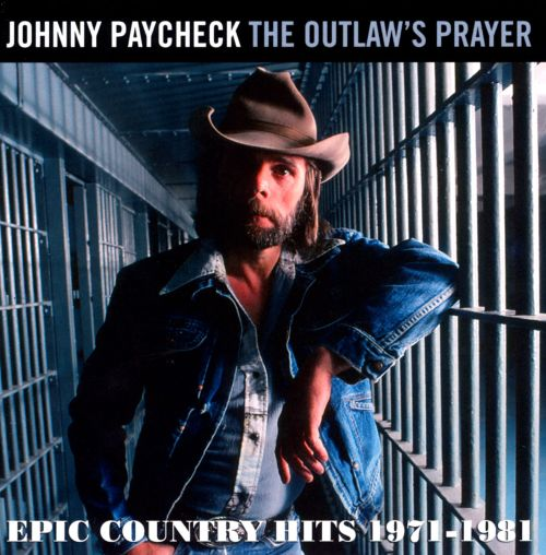 The Outlaws Prayer Epic Country Hits 1971 1981 Johnny Paycheck