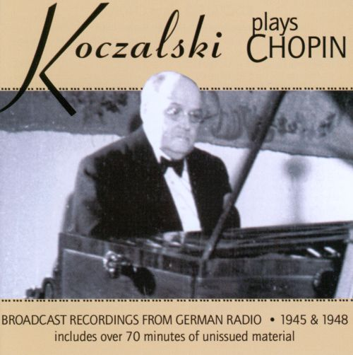 Koczalski Plays Chopin: Broadcast Recordings from German Radio 1945 & 1948