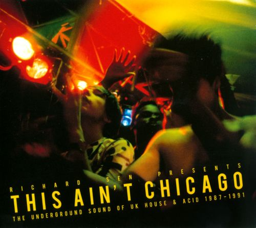 This Ain't Chicago: The Underground Sound of UK House & Acid 1987-1991