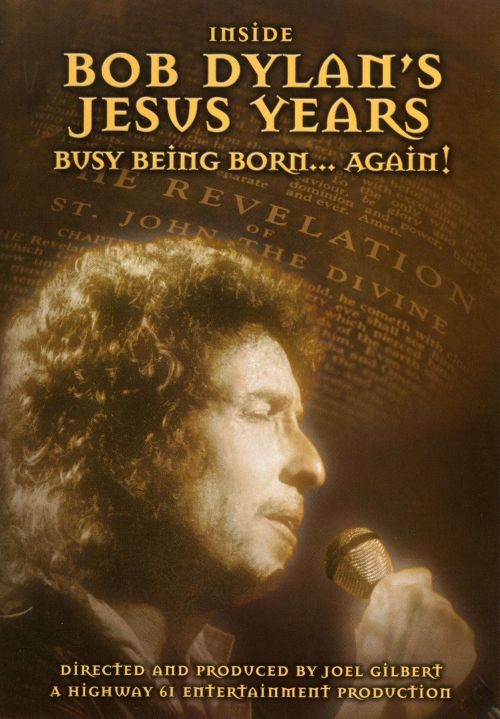 Inside Bob Dylan's Jesus Years: Busy Being Born...Again