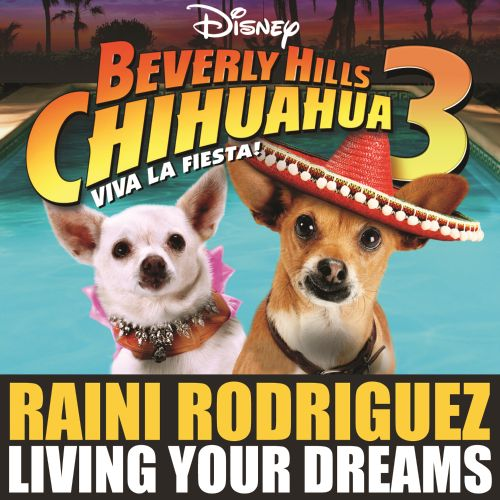 Living Your Dreams From Beverly Hills Chihuahua 3 Viva La Fiesta