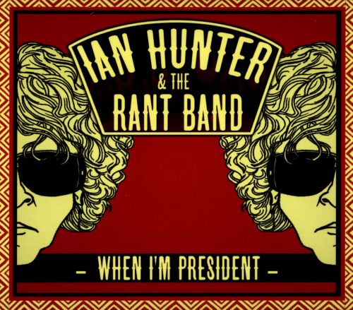When Im President Ian Hunter The Rant Band Songs Reviews