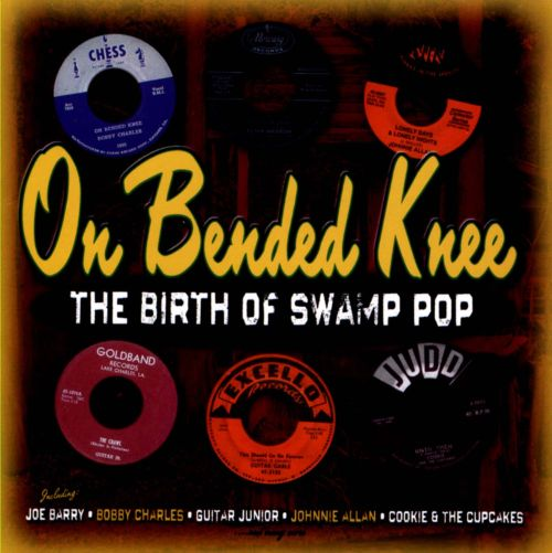 On Bended Knee: The Birth of Swamp Pop