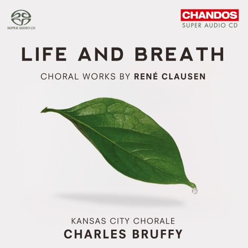 Life and Breath: Choral Works by René Clausen
