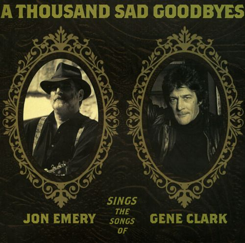 A  Thousand Sad Goodbyes: Jon Emery Sings the Songs of Gene Clark