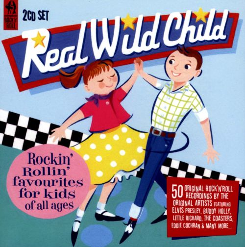 Real Wild Child: 50 Rockin' Rollin' Favourites for Kids of All Ages