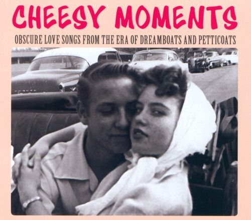 Cheesy Moments: Obscure Love Songs From the Era of Dreamboats and Petticoats