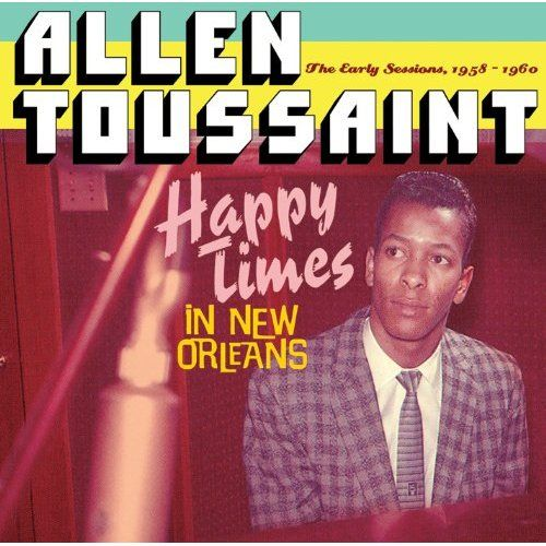 Happy Times in New Orleans: The Early Sessions 1958-1960