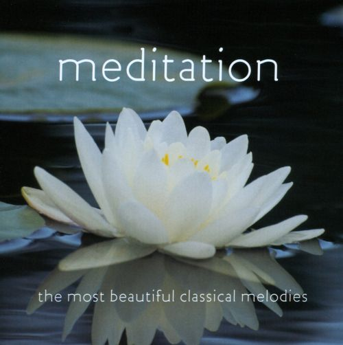 Meditation: The Most Beautiful Classical Melodies