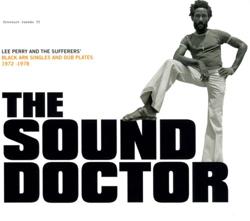The Sound Doctor: Black Ark Singles and Dub Plates 1972-1978
