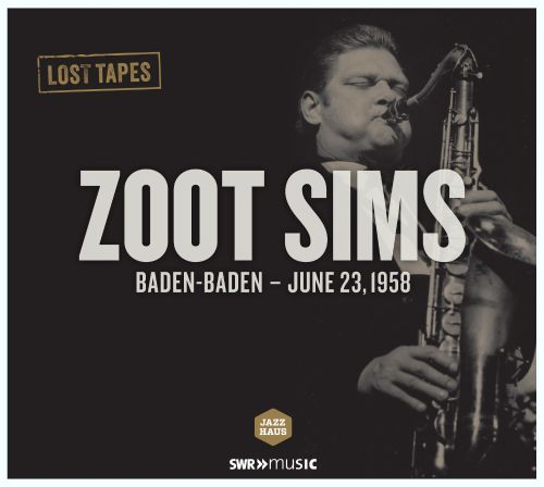 Lost Tapes: Zoot Sims: Baden-Baden, June 23, 1958