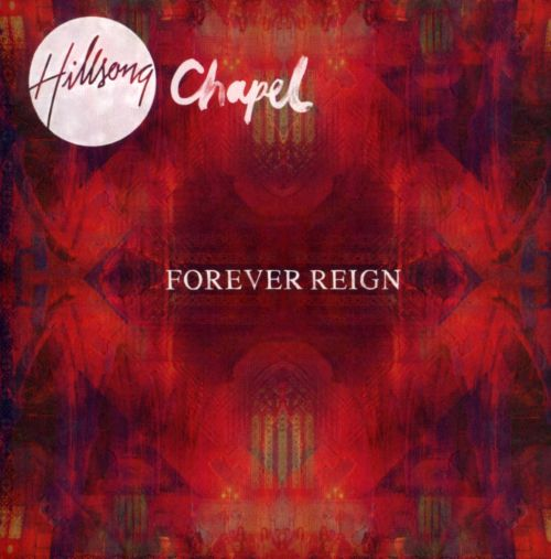Forever Reign - Hillsong Chapel | Songs, Reviews, Credits | AllMusic