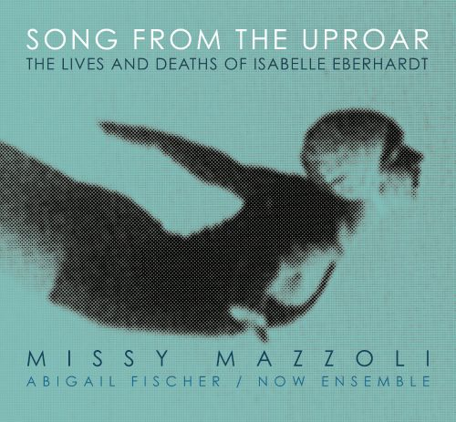 Missy Mazzoli: Song from the Uproar - The Lives and Deaths of Isabelle Eberhardt