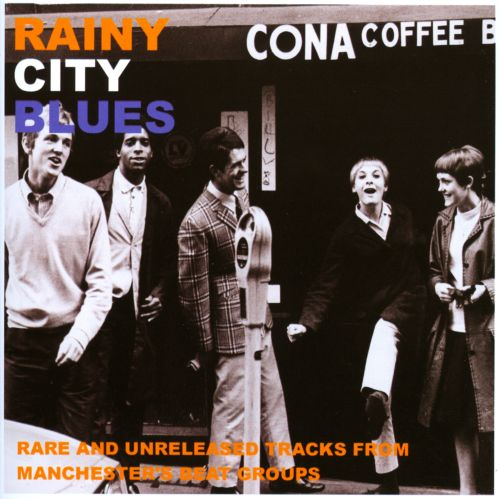 Rainy City Blues: Rare & Unreleased Tracks From Manchester Beat Groups
