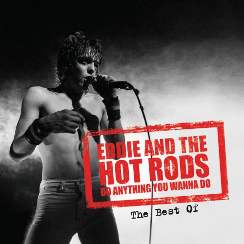 Do Anything You Wanna Do: The Best of Eddie & the Hot Rods