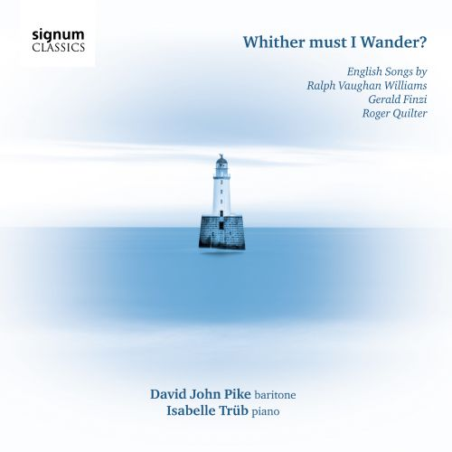 Whither Must I Wander? English Songs by Ralph Vaughan Williams, Gerald Finzi and Roger Quilter