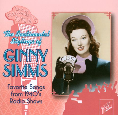 The  Sentimental Stylings of Ginny Simms: Favorite Songs from 1940's Radio Shows