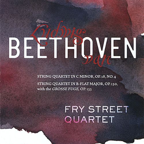 Beethoven: String Quartet in C minor, Op. 18 No. 4; String Quartet in B-flat Major, Op. 130 with the Grosse Fuge, Op. 133