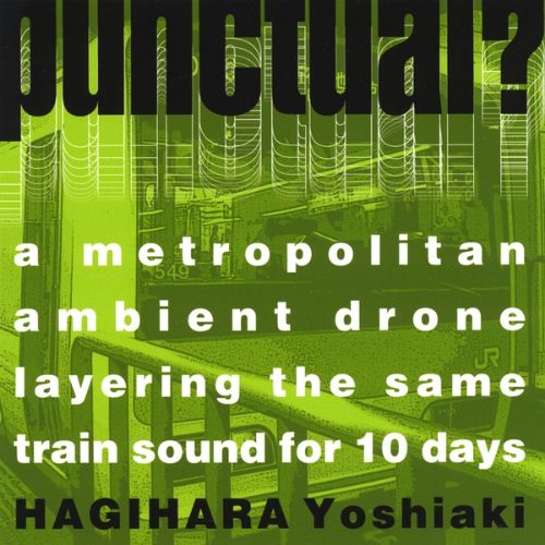 Punctual?: A Metropolitan Ambient Drone Layering the Same Train Sound for 10 Days