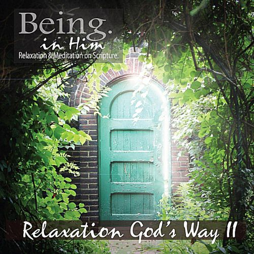 Being in Him: Relaxation God's Way, Vol. 2