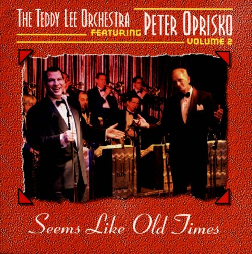 Seems Like Old Times: The Teddy Lee Orchestra Featuring Peter Oprisko, Vol. 2