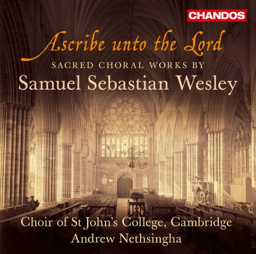 Ascribe unto the Lord: Sacred Choral Works by Samuel Sebastian Wesley