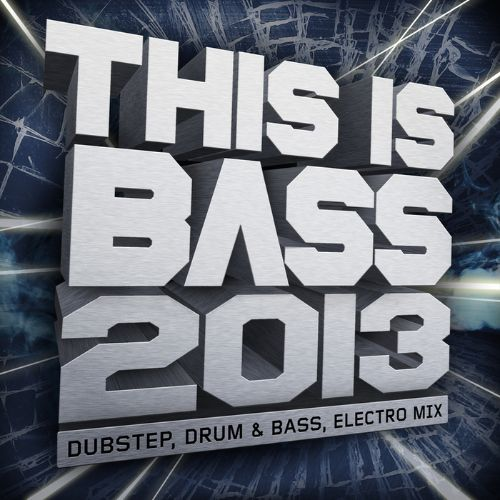This Is Bass 2013: Dubstep, Drum & Bass, Electro Mix