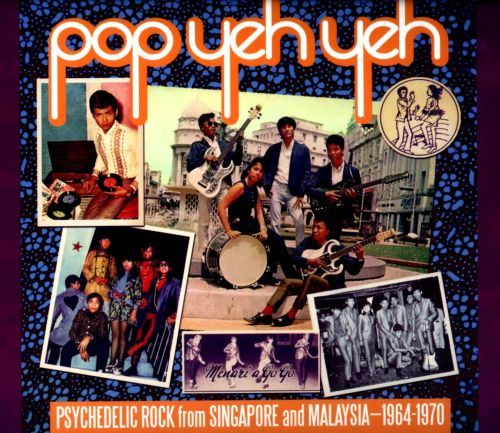 Pop Yeh Yeh: Psychedelic Rock from Singapore and Malaysia: 1964-1970: Vol. 1