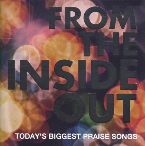 From the Inside Out: Today's Biggest Praise Songs