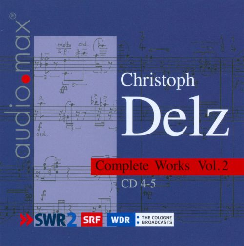 Christoph Delz: Complete Works, Vol. 2