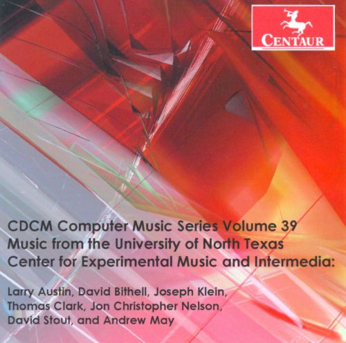 CDCM Computer Music Series, Vol. 39: Music from the University of North Texas Center for Experimental Music and Intermedia