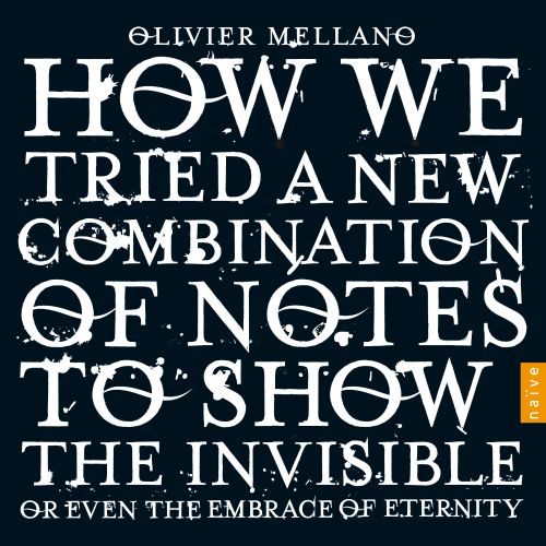 Olivier Mellano: How We Tried a New Combination of Notes to Show the Invisible or Even the Embrace of Eternity