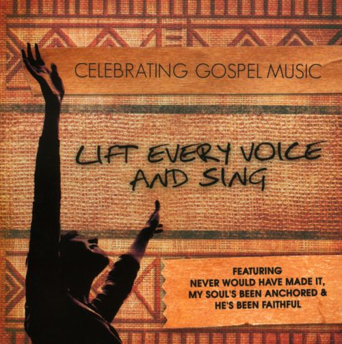 Lift Every Voice and Sing: A Celebration of Gospel Music