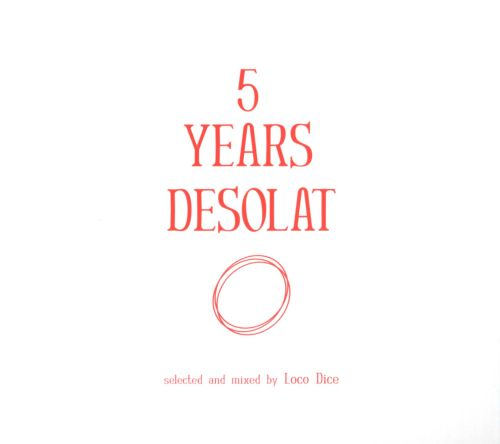 5 Years Desolat: Selected and Mixed by Loco Dice